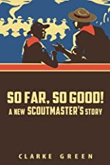 So Far So Good: A New Scoutmaster's Story by Clarke Green (January 04,2015) Paperback