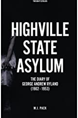 Highville State Asylum: The Diary Of George Andrew Ryland (1902 - 1953) Paperback