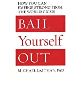 (Bail Yourself Out: How You Can Emerge Strong from the World Crisis) By Michael Rav Laitman (Author) Paperback on (Jul , 2009)