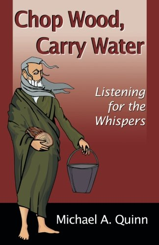 Chop Wood, Carry Water: Listening for the Whispers