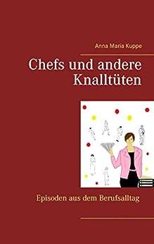 Chefs und andere Knalltüten: Episoden aus dem Berufsalltag (German Edition) by [Kuppe, Anna Maria]