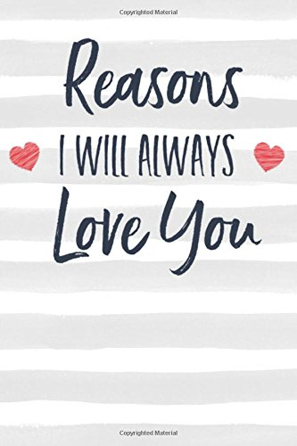 """Reasons I Will Always Love You: Journal to Write In, Lined Notebook, Romantic Gift for Him or Her, Blank Book, 6"""" x 9"""" PDF"""