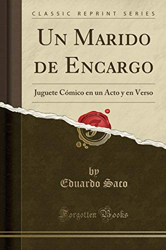 Un Marido de Encargo Juguete Cómico En Un Acto Y En Verso (Classic Reprint)  [Saco, Eduardo] (Tapa Blanda)