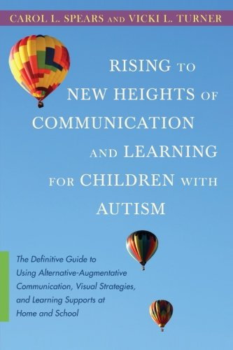 Rising to New Heights of Communication and Learning for Children with Autism (The Parents Guide To Speech And Language Problems)