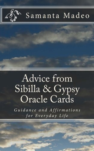 Advice from Sibilla & Gypsy Oracle Cards: Guidance and Affirmations for Everyday Life (Sibilla Cards) (Volume 3)