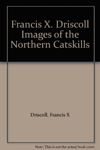 Francis X. Driscoll Images of the Northern Catskills