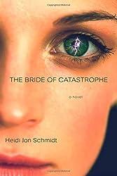 The Bride of Catastrophe: A Novel