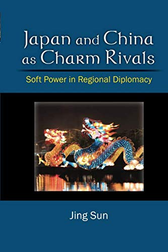 Japan and China as Charm Rivals: Soft Power in Regional - The Charm Of Power