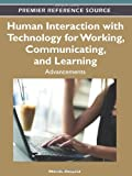 Human Interaction with Technology for Working, Communicating, and Learning : Advancements, Sarmento, Anabela, 1613504659