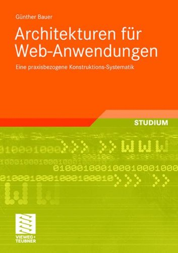 Architekturen für Web-Anwendungen: Eine Praxisbezogene Konstruktions-Systematik (German Edition) Taschenbuch – 9. Oktober 2008 Günther Bauer Vieweg+Teubner Verlag 3834805157 Architektur (EDV)