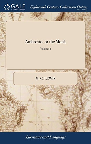Ambrosio, or the Monk: A Romance. By M.G. Lewis, Esq. M.P. In Three Volumes. ... The Fourth Edition, With Considerable Additions and Alterations. of 3; Volume 3
