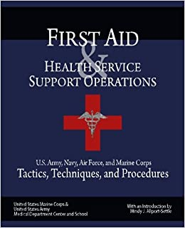 Book First Aid & Health Service Support Operations: U.S. Army, Navy, Air Force, and Marine Corps Tactics, Techniques, and Procedures