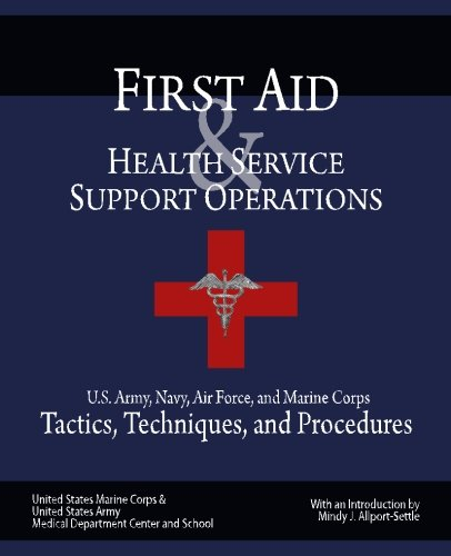 First Aid & Health Service Support Operations: U.S. Army, Navy, Air Force, and Marine Corps Tactics, Techniques, and Procedures