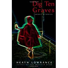 Dig Ten Graves by Heath Lowrance (2013-01-30)