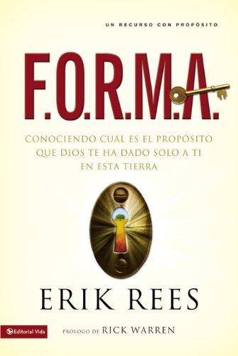 F.O.R.M.A.: Conociendo cuál es el propósito que Dios te ha dado solo a ti en esta tierra (Spanish Edition)