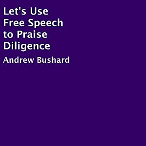 Let's Use Free Speech to Praise Diligence Audiobook