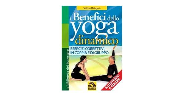 I benefici dello yoga dinamico: Vittorio Calogero ...
