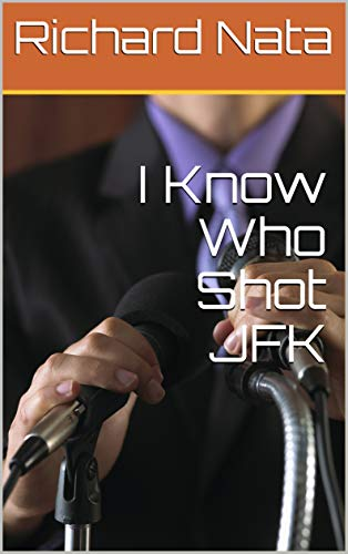 I Know Who Shot JFK by [Nata, Richard]