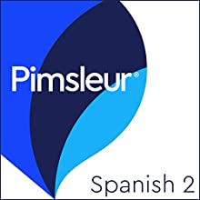 Pimsleur Spanish Level 2: Learn to Speak and Understand Spanish with Pimsleur Language Programs Speech by Pimsleur Narrated by Pimsleur