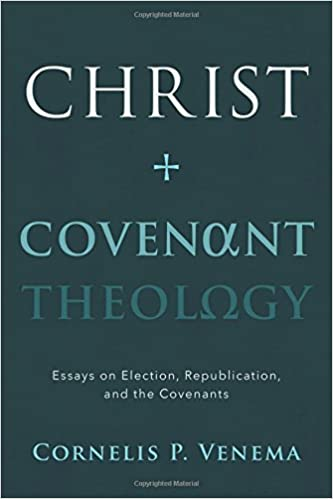 christ and covenant theology essays on election republication  christ and covenant theology essays on election republication and the covenants cornelis p venema 9781629952512 com books
