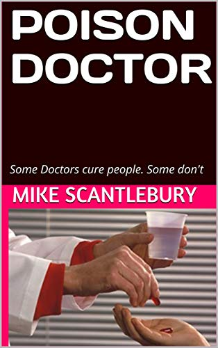 POISON DOCTOR: Some Doctors cure people. Some don't (Amelia Hartliss Mysteries Book 1) by [Scantlebury, Mike]