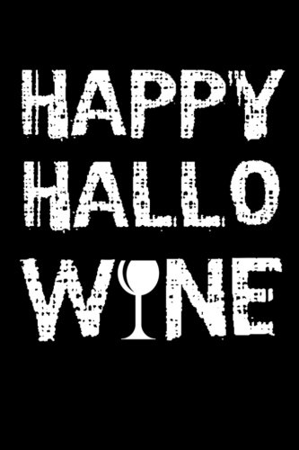 Happy Hallo Wine: Halloween Notebooks |Halloween Gifts | Messages And Quotes |6x 9 Lined Notebook| Work Book |Planner |Special Notebook Gifts For Everyone 100 Pages