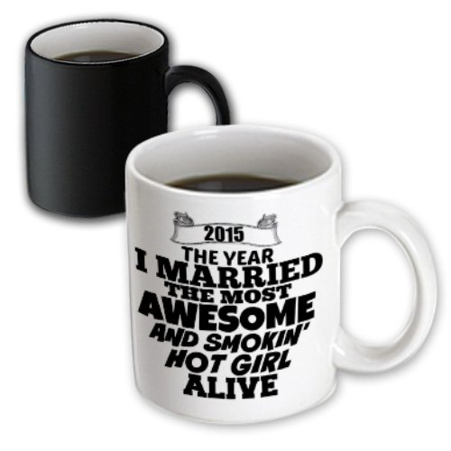 3dRose BrooklynMeme Sayings - 2015 The year I married the most smoking hot girl alive - 11oz Magic Transforming Mug (mug_212159_3)