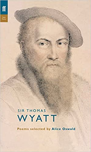 Thomas Wyatt: Poems Selected by Alice Oswald (Poet to Poet)