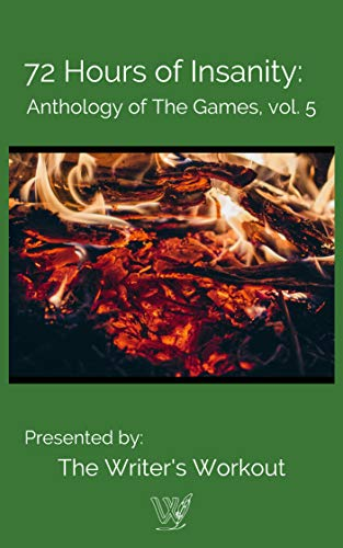 72 Hours of Insanity: Anthology of the Games: Volume 5 by [Workout, Writer's]
