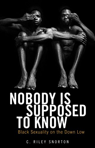 Search : Nobody Is Supposed to Know: Black Sexuality on the Down Low