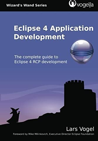 Eclipse 4 Application Development: The complete guide to Eclipse 4 RCP development (Volume 1) by Vogel, Lars (Eclipse Rcp 4)