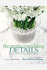 Maria McBride-Mellinger: The Perfect Wedding Details : More Than 100 Ideas for Personalizing Your Wedding (Hardcover); 2004 Edition Hardcover