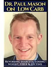 Dr. Paul Mason on low carb: Reversing diabetes, losing weight, fiber & lectins.: His best obesity and keto diet talks. Including insulin, autoimmune issues, the gut microbiome, and general health.