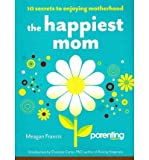 img - for [ [ [ The Happiest Mom: 10 Secrets to Enjoying Motherhood[ THE HAPPIEST MOM: 10 SECRETS TO ENJOYING MOTHERHOOD ] By Francis, Meagan ( Author )Mar-15-2011 Paperback book / textbook / text book
