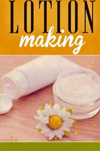Lotion Making: A DIY Guide to Making Lotions from Scratch