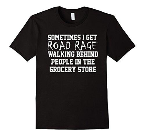 Mens Road Rage Walking Behind People At The Grocery Store TShirt 3XL Black