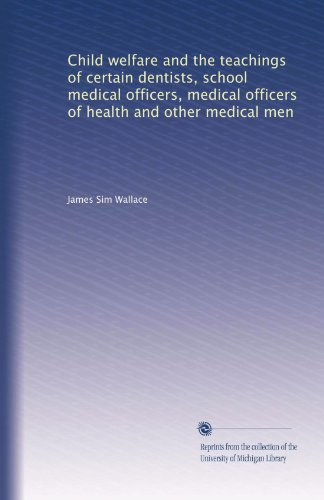 Child welfare and the teachings of certain dentists, school medical officers, medical officers of health and other medical men