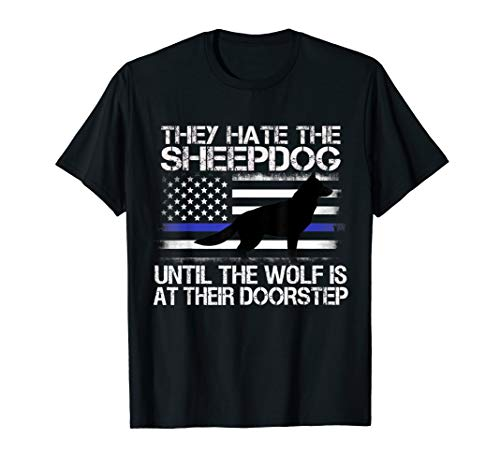 They Hate The Sheepdog T Shirt Thin Blue Line Police K9 Gift