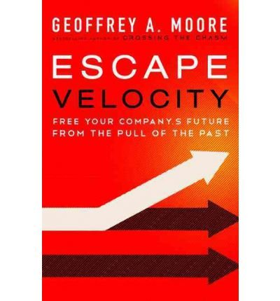 Read Online Escape Velocity : Free Your Company's Future from the Pull of the Past(Hardback) - 2011 Edition pdf