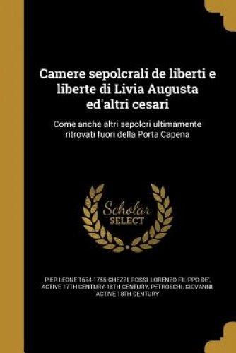 Download Camere Sepolcrali de Liberti E Liberte Di Livia Augusta Ed'altri Cesari: Come Anche Altri Sepolcri Ultimamente Ritrovati Fuori Della Porta Capena (Italian Edition) pdf