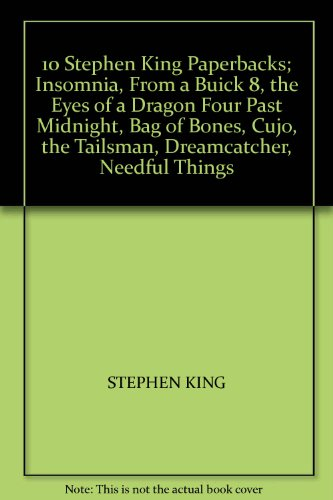 10 Stephen King Paperbacks; Insomnia, From a Buick 8, the Eyes of a Dragon Four Past Midnight, Bag of Bones, Cujo, the Tailsman, Dreamcatcher, Needful Things