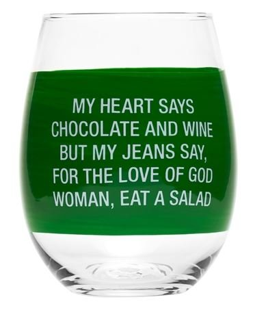 Stemless wine glass. My heart says chocolate and wine by my jeans say, for the love of God women, eat a - Glasses Face Heart