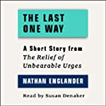 The Last One Way: A Short Story from 'For the Relief of Unbearable Urges' | Nathan Englander