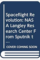 Spaceflight Revolution: NASA Langley Research Center From Sputnik to Apollo Hardcover
