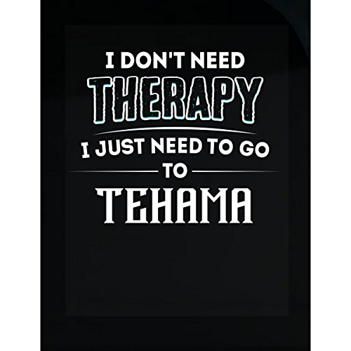 Don't Need Therapy Need To Go To Tehama County - Sticker