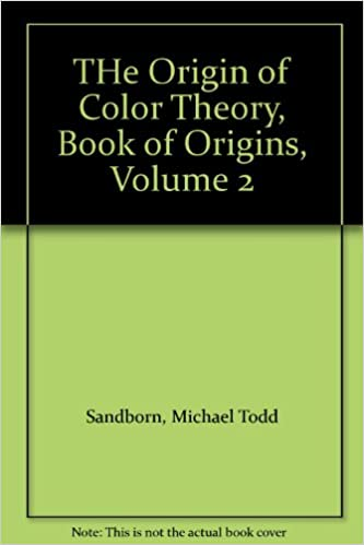 The Origin Of Color Theory Book Of Origins Volume 2 Michael Todd