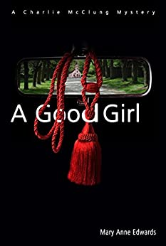 Book cover image for A Good Girl: A Charlie McClung Mystery (The Charlie McClung Mysteries Book 2)