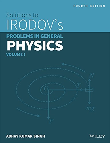 Solutions to Irodov's Problems in General Physics:vol-1 Fourth Edition
