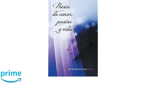 Poesia de Amor, Pasión y Vida. (Spanish Edition): José Manuel Infante guevara