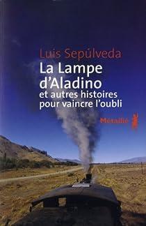 La lampe d'Aladino : Et autres histoires pour vaincre l'oubli par Sepúlveda